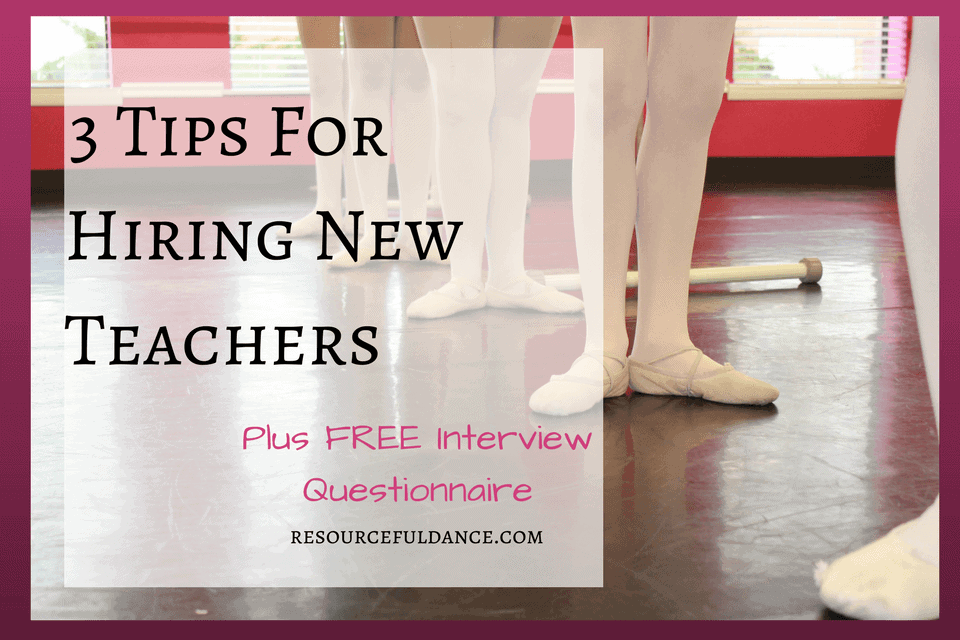 3 tips for hiring new dance teachers. Great advice for dance studio owners.